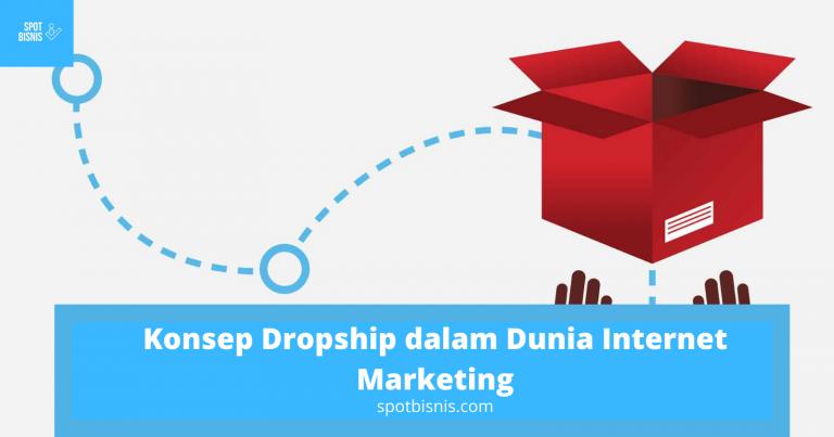 Konsep Dropship dalam Dunia Internet Marketing beserta Cara Mainnya